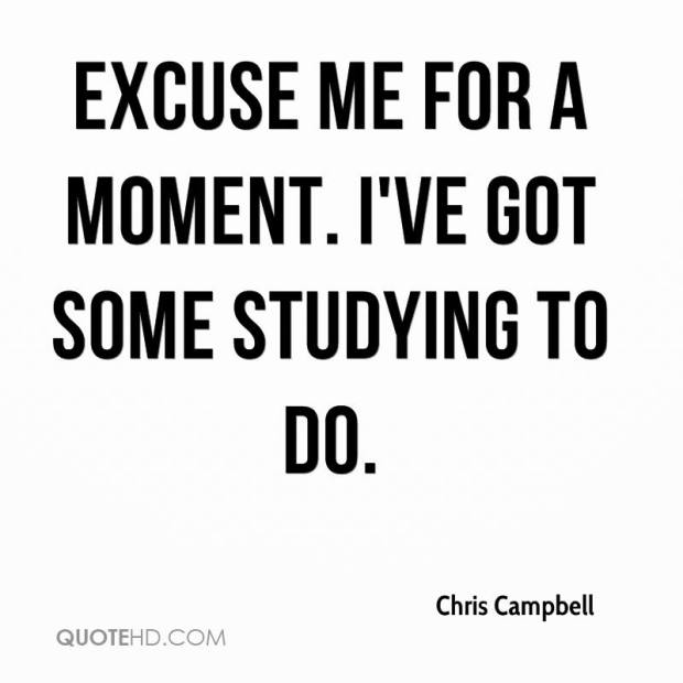 excuse-me-for-a-moment-ive-got-some-studying-to-do-chris-campbell